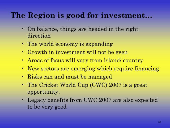 The Region is good for investment…