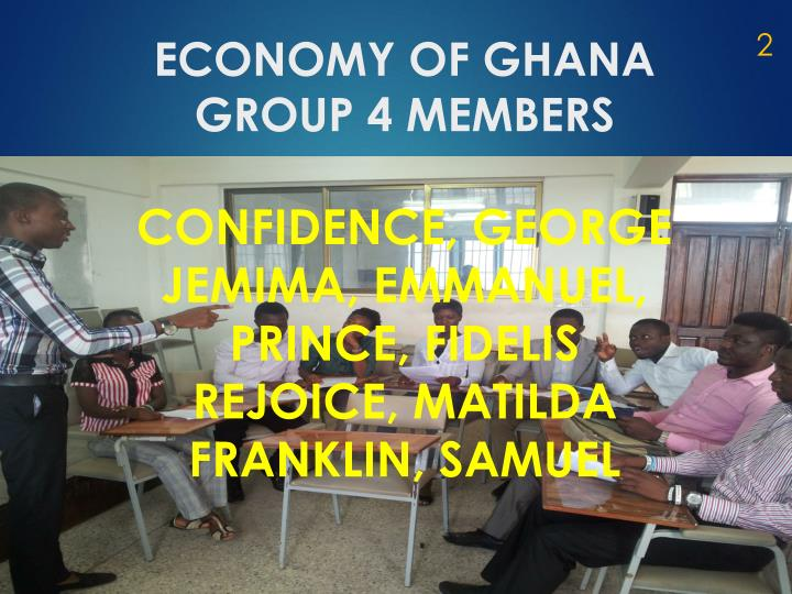 ECONOMY OF GHANA GROUP 4 MEMBERS