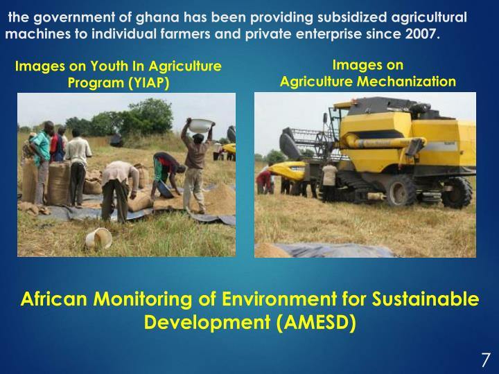 the government of ghana has been providing subsidized agricultural machines to individual farmers and private enterprise since 2007.