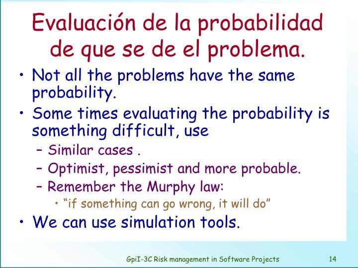 Evaluación de la probabilidad de que se de el problema.