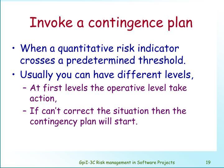 Invoke a contingence plan