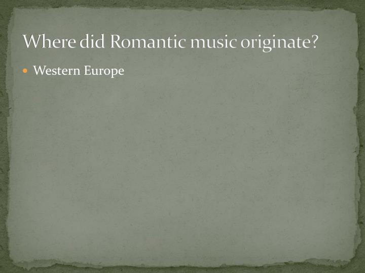 Where did Romantic music originate?