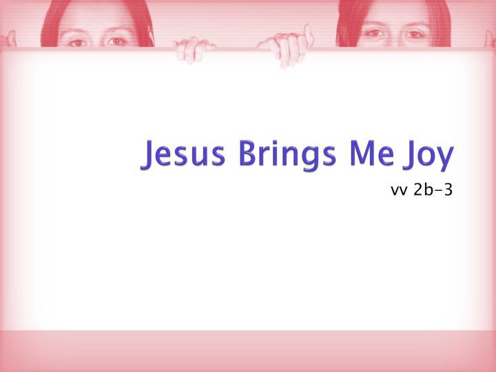 Jesus Brings Me Joy
