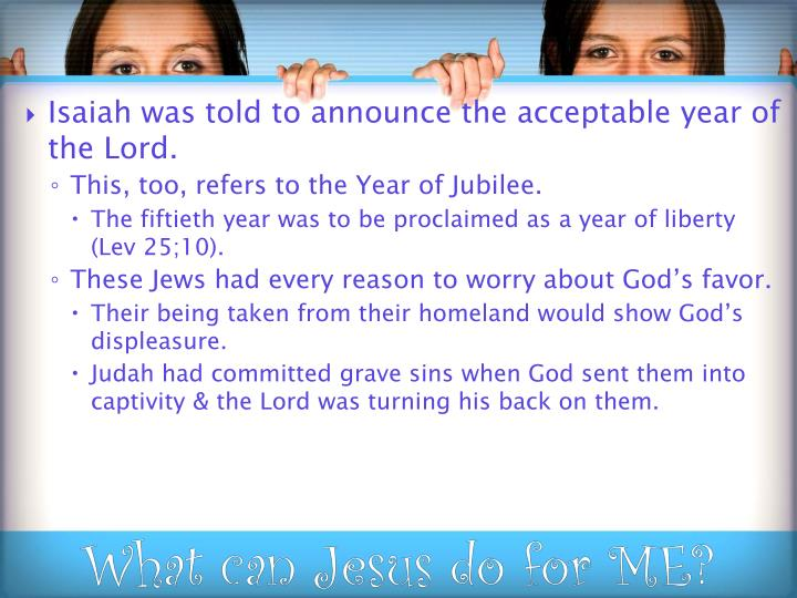Isaiah was told to announce the acceptable year of the Lord.