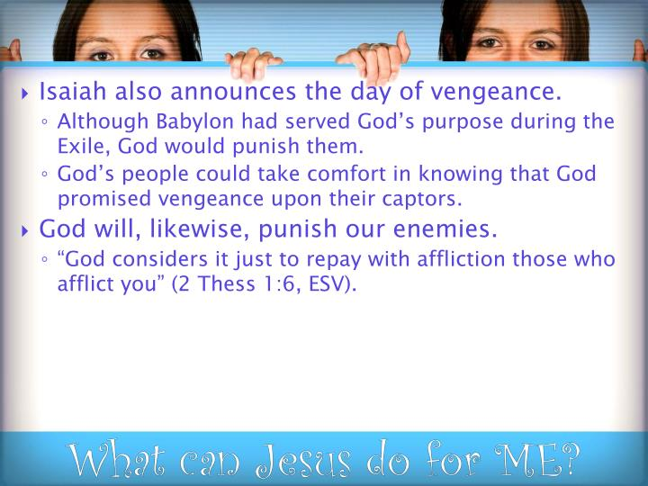 Isaiah also announces the day of vengeance.