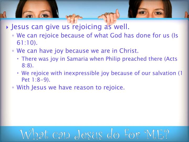 Jesus can give us rejoicing as well.
