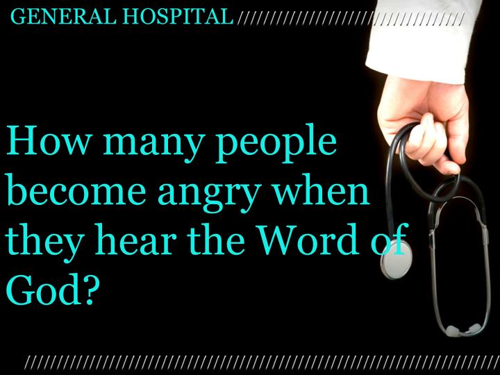 How many people become angry when they hear the Word of God?