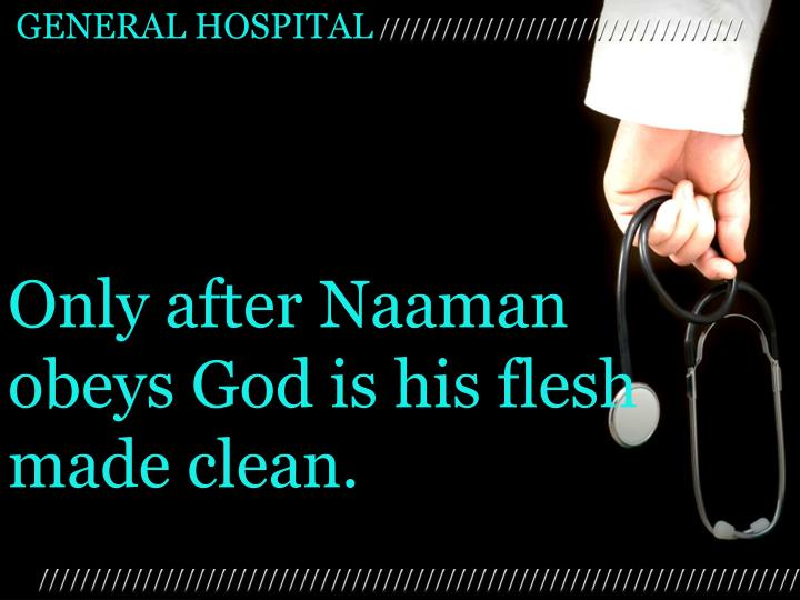 Only after Naaman obeys God is his flesh made clean.