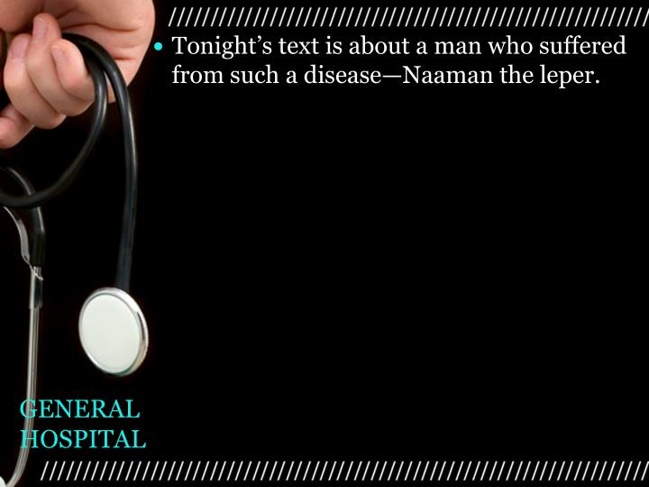 Tonight's text is about a man who suffered from such a disease—Naaman the leper.