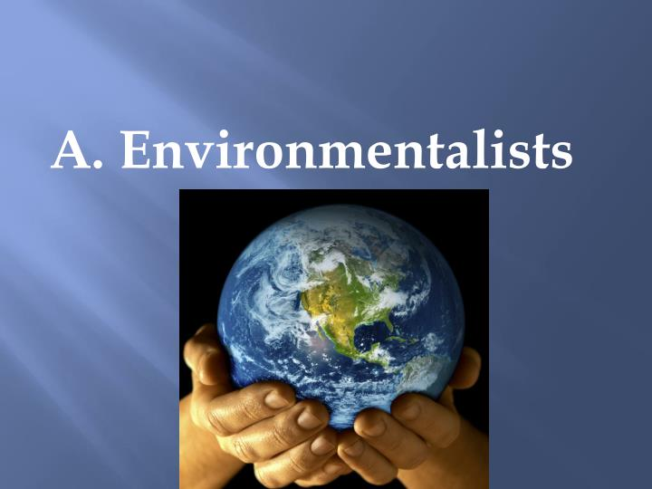 A. Environmentalists