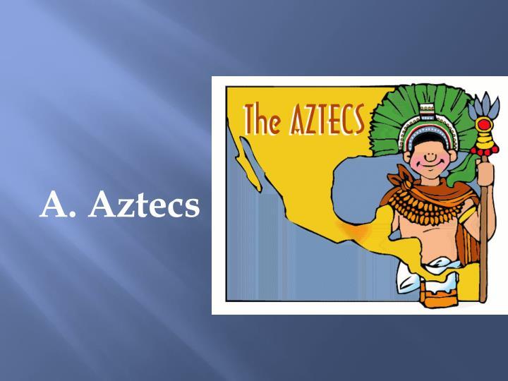 A. Aztecs