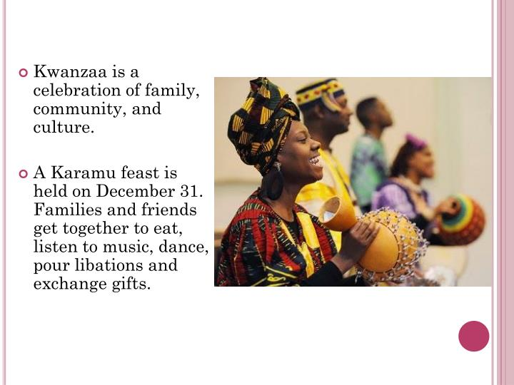 Kwanzaa is a celebration of family, community, and culture