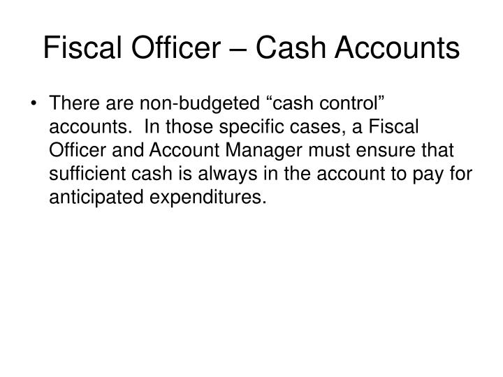 Fiscal Officer – Cash Accounts