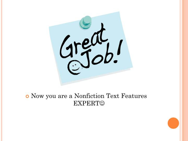 Now you are a Nonfiction Text Features EXPERT