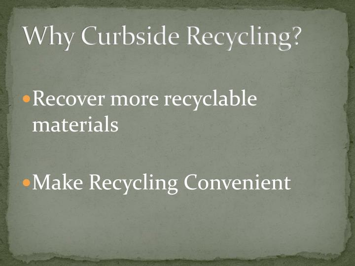 Why Curbside Recycling?