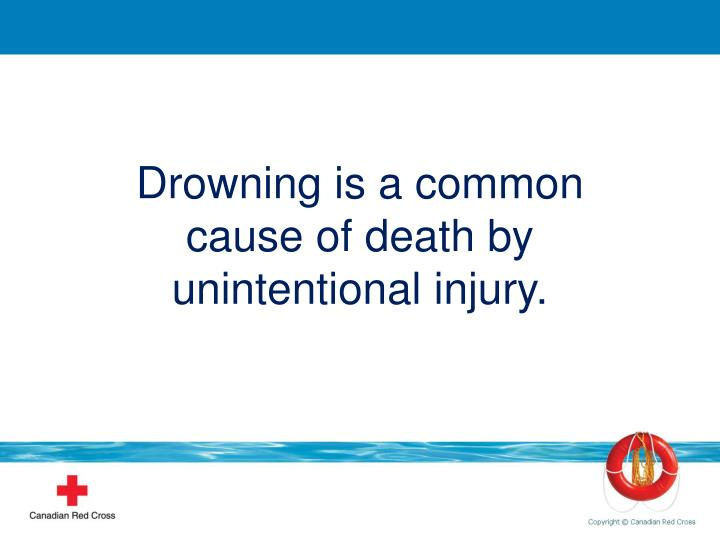 Drowning is a common cause of death by unintentional injury.