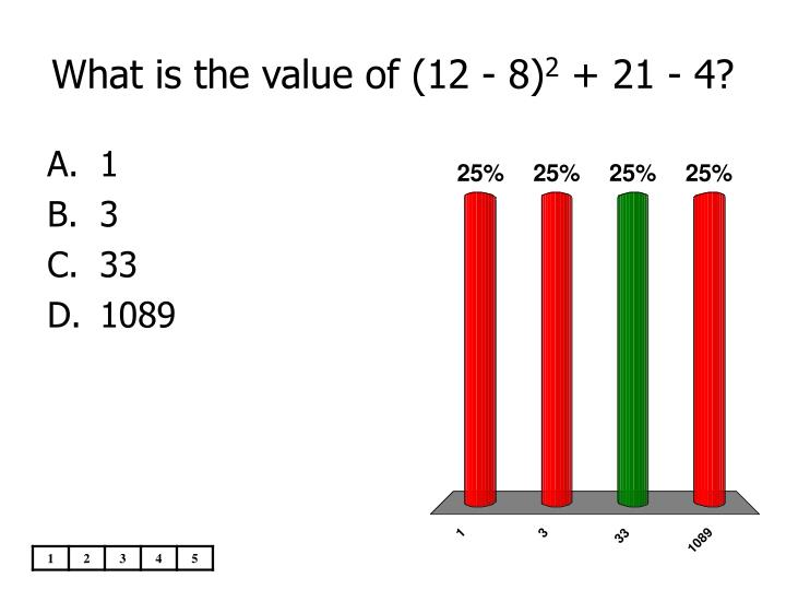 What is the value of (12 - 8)