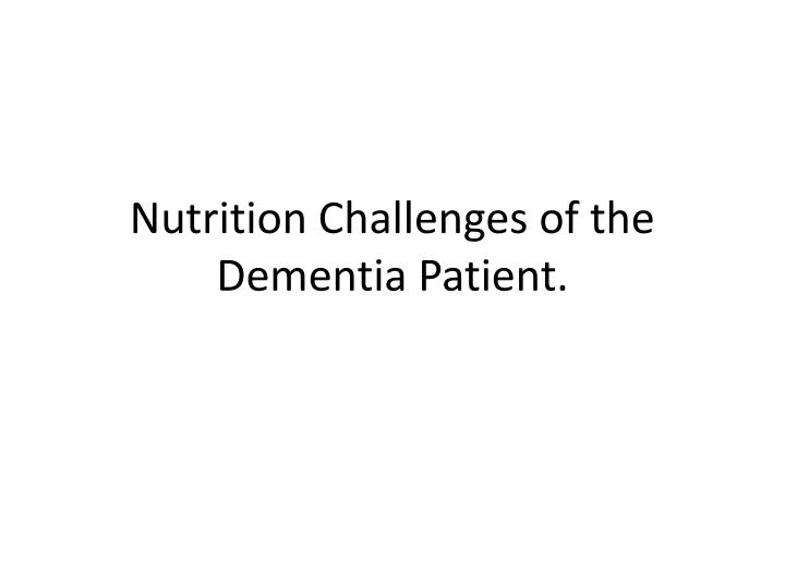 Nutrition challenges of the dementia patient
