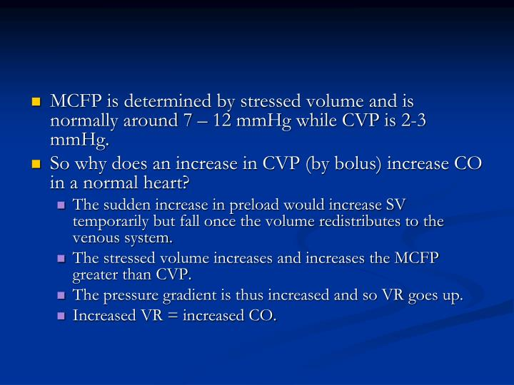 MCFP is determined by stressed volume and is normally around 7 – 12 mmHg while CVP is 2-3 mmHg.