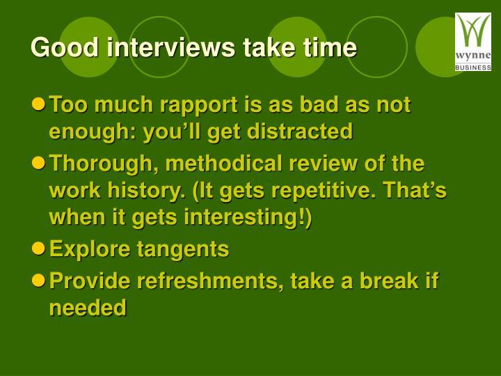 Good interviews take time