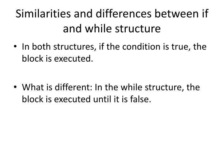Similarities and differences between if and while structure