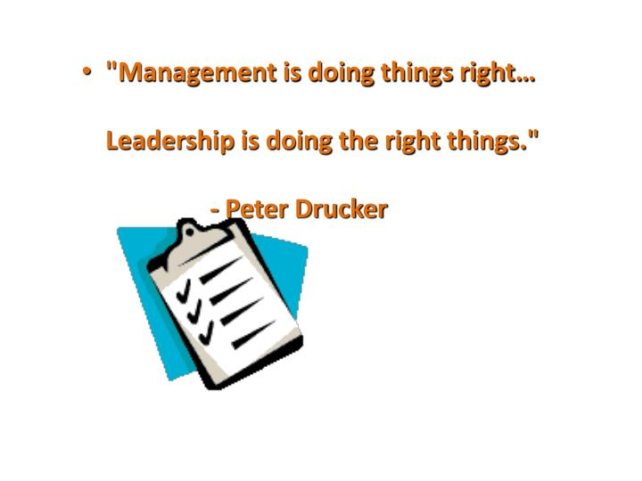 """Management is doing things right…"