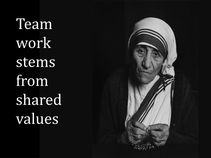 Team work stems from shared values