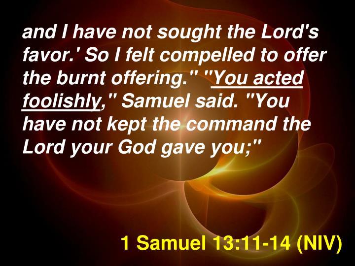 1 Samuel 13:11-14 (NIV)