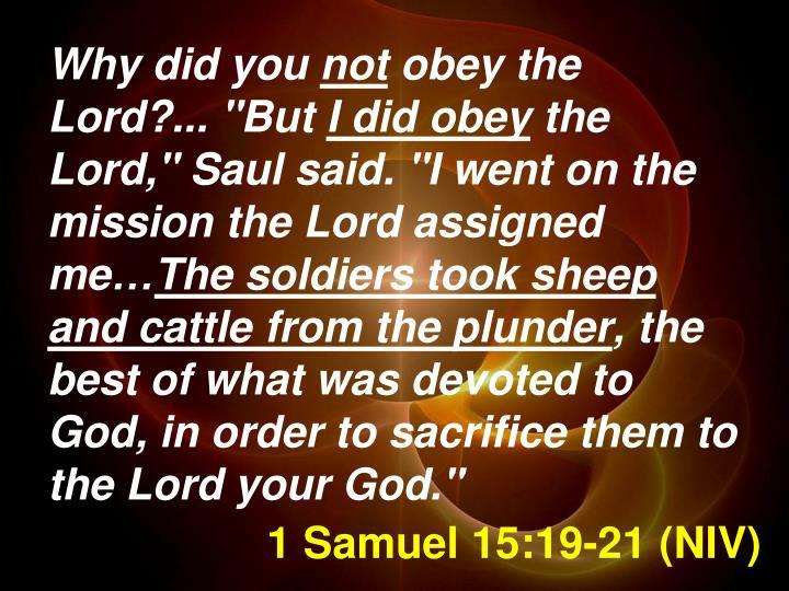 1 Samuel 15:19-21 (NIV)