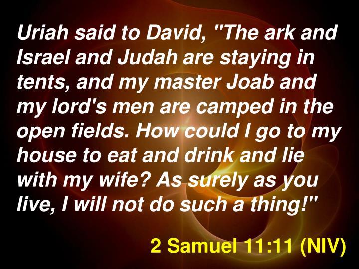 2 Samuel 11:11 (NIV)