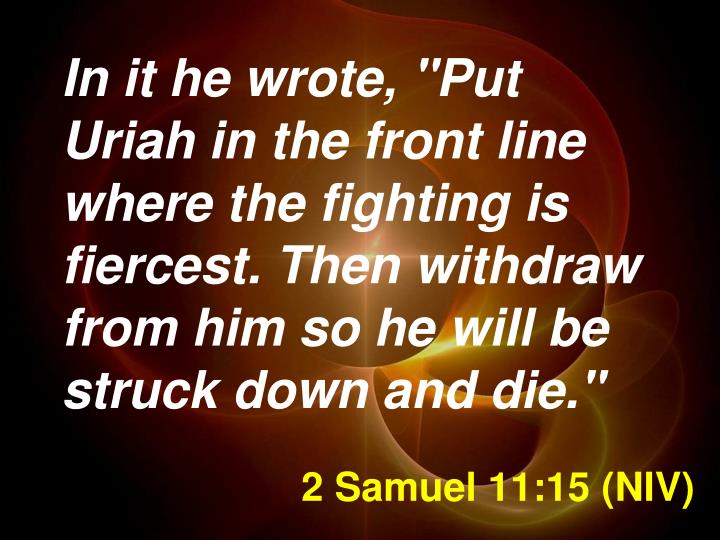 2 Samuel 11:15 (NIV)