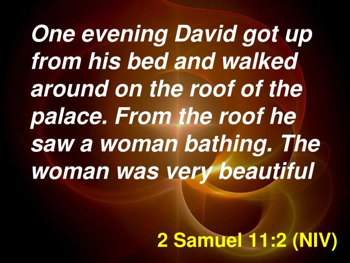 2 Samuel 11:2 (NIV)