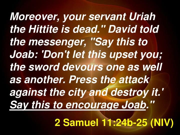 2 Samuel 11:24b-25 (NIV)
