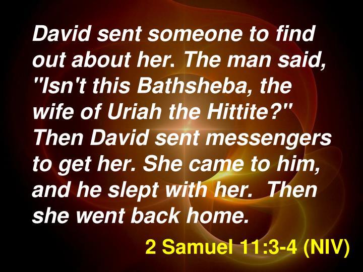2 Samuel 11:3-4 (NIV)