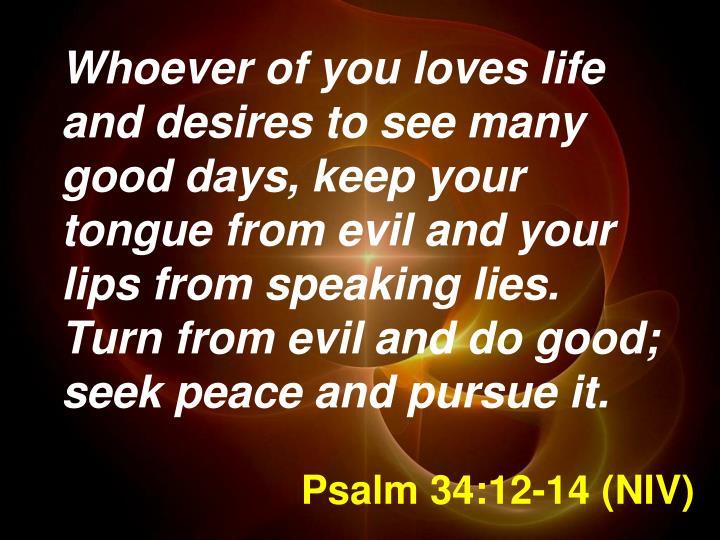 Psalm 34:12-14 (NIV)