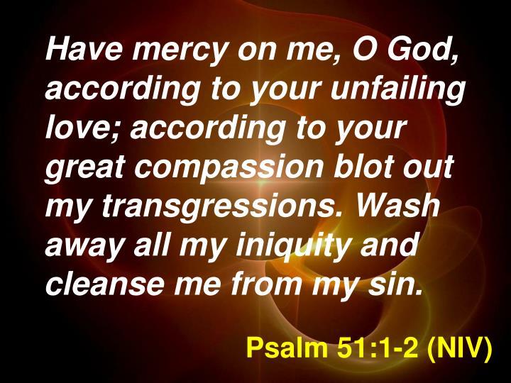 Psalm 51:1-2 (NIV)