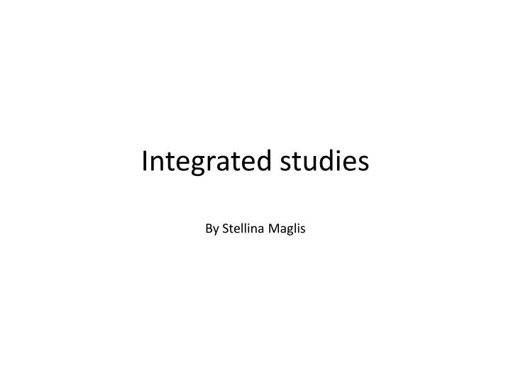 Integrated studies