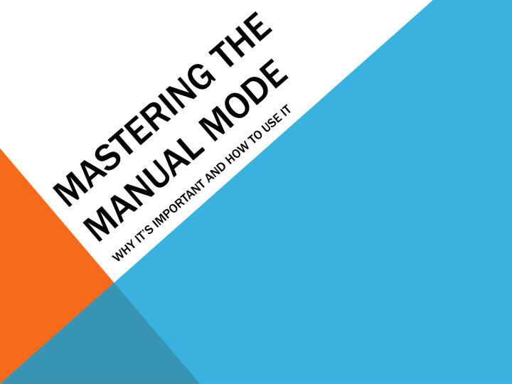 Mastering the manual mode