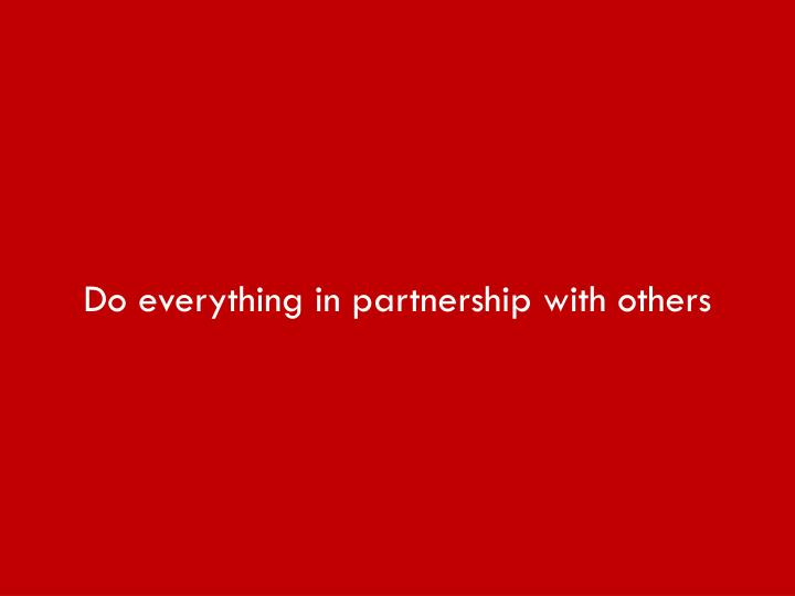 Do everything in partnership with others