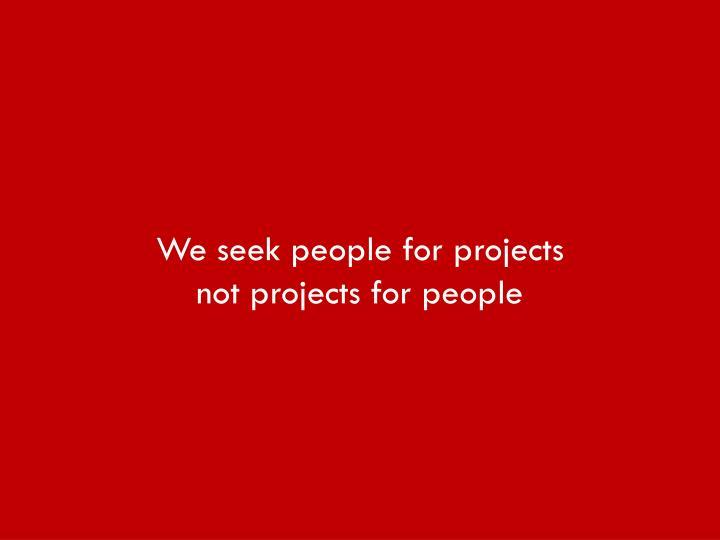 We seek people for