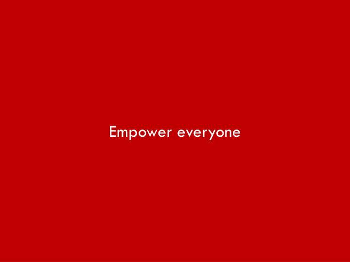 Empower everyone