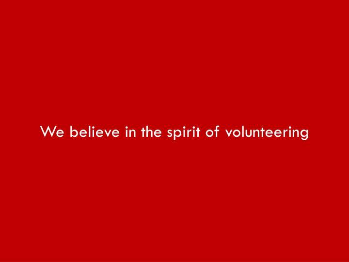 We believe in the spirit of volunteering