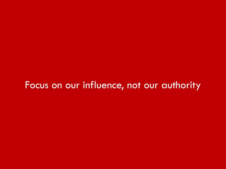 Focus on our influence, not our authority