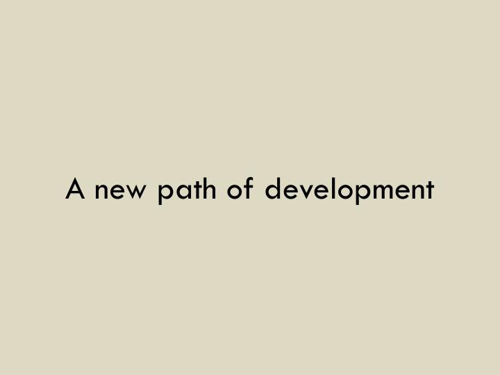 A new path of development