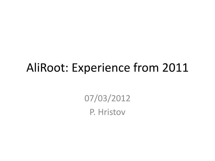 Aliroot experience from 2011
