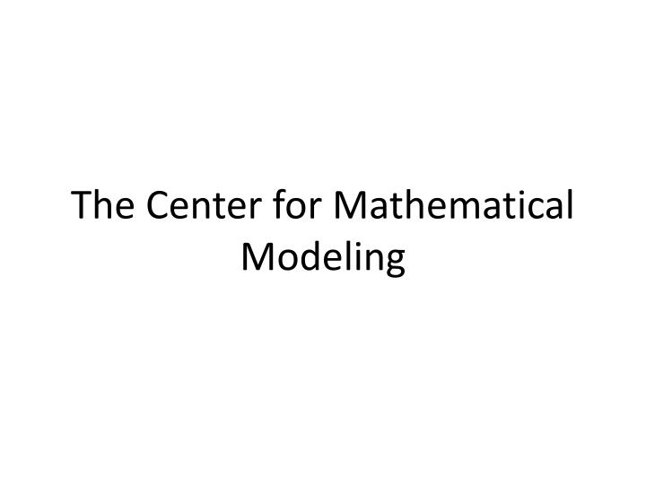 The Center for Mathematical Modeling
