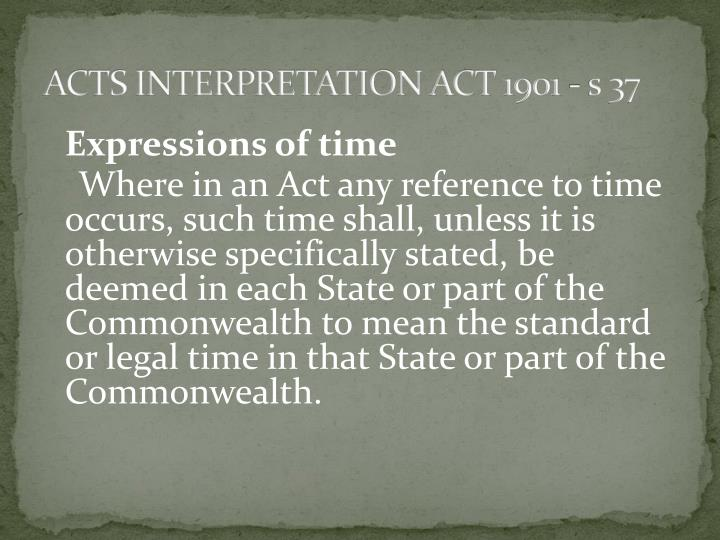 ACTS INTERPRETATION ACT 1901 - s 37
