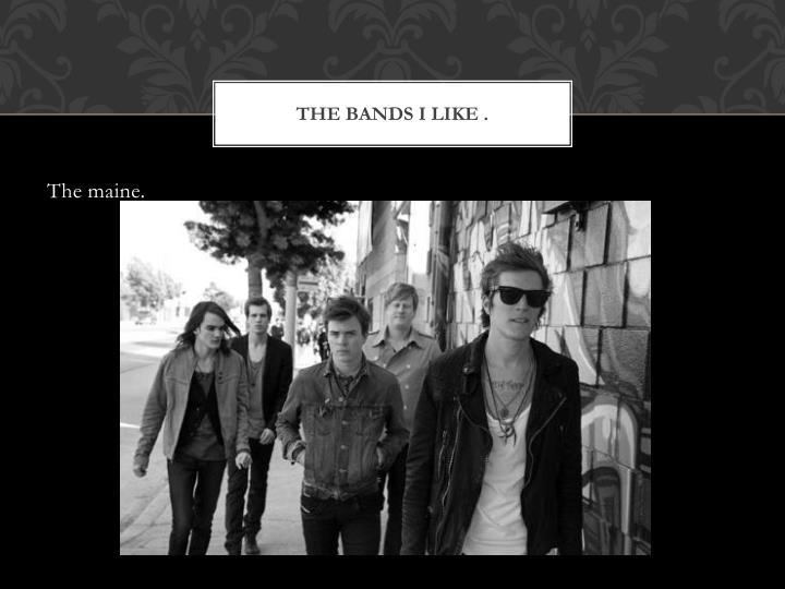 The bands I like .
