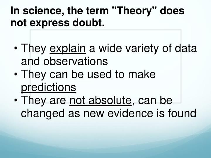 "In science, the term ""Theory"" does not express doubt."