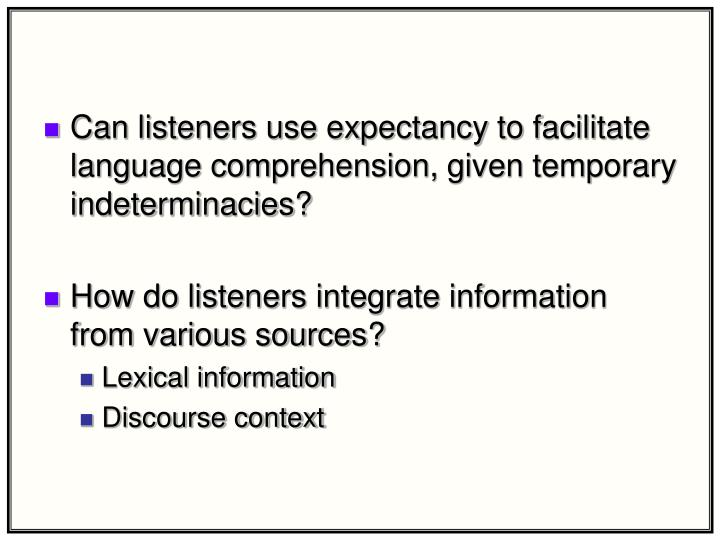 Can listeners use expectancy to facilitate language comprehension, given temporary indeterminacies?
